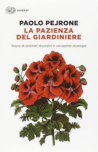 La pazienza del giardiniere. Storie di ordinari disordini e variopinte strategie (Super ET) por Paolo Pejrone