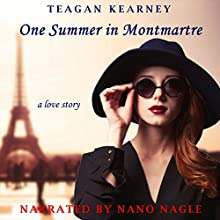 One Summer in Montmartre Audiobook by Teagan Kearney Narrated by Nano Nagle
