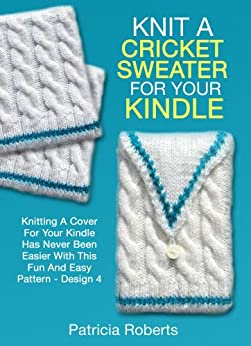 Kindle Knitting Patterns : Knit A Cricket Sweater For Your Kindle: Knitting A Cover For Your Kindle Has ...