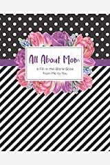 All About Mom: A Fill-in-the-Blank Book from Me to You (I Wrote This Book for You) Paperback