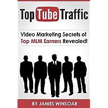 Top Tube Traffic: Video Marketing Secrets of Top MLM Earners Revealed