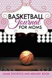 Basketball Journal for Moms: Game Statistics and Memory Book