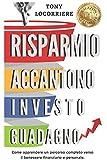 Risparmio Accantono Investo Guadagno: Come apprendere un percorso completo verso il benessere finanziario e personale.