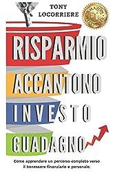 Risparmio Accantono Investo Guadagno: Come apprendere un percorso completo verso il benessere finanziario e personale. (FINANZA PERSONALE) (Italian Edition)
