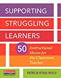 Supporting Struggling Learners: 50 Instructional Moves for the Classroom Teacher