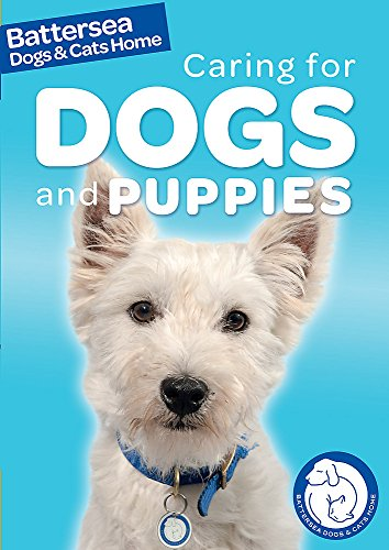 Battersea Dogs & Cats Home Pet Care Guides: Battersea Dogs & Cats Home: Caring for Dogs and Puppies