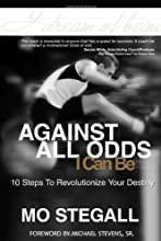 Against All Odds I Can Be: 10 Steps To Revolutionize Your Destiny