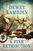 A Fine Retribution: An Alan Lewrie Naval Adventure