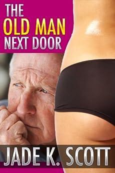 The Old Man Next Door - An Erotic Story (Sexy Older Men Book 1) by [Scott, Jade K.]