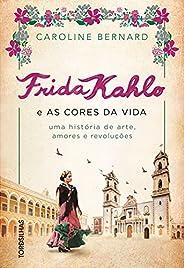 Frida Kahlo e as cores da vida: Uma história de arte, amores e revoluções