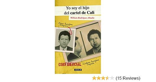 YO SOY EL HIJO DEL CARTEL DE CALI: WILLIAM RODRIGUEZ ABADIA ...