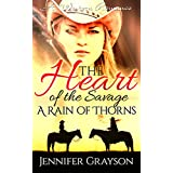 A Western Romance: The Heart Of The Savage: Part 1 - A Rain Of Thorns (Westerns, Western Romance, Western Fiction, Historical Romance, Western Historical ... Historical Novels,Western Historical)