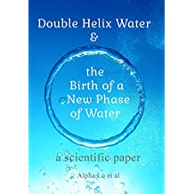Double Helix Water and the Birth of a New Phase of Water: a scientific paper