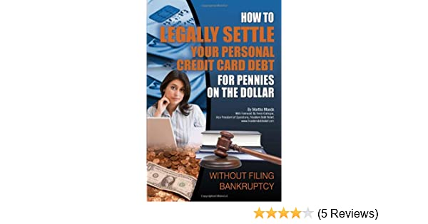 How to legally settle your personal credit card debt for pennies on how to legally settle your personal credit card debt for pennies on the dollar without filing bankruptcy martha maeda kevin gallegos 9781601383280 reheart Gallery