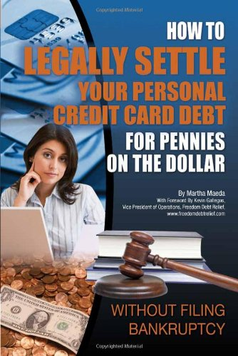 How to Legally Settle Your Personal Credit Card Debt for Pennies on the Dollar: Without Filing Bankruptcy Creditor Business Card