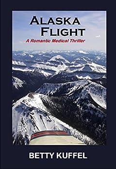 Alaska Flight: A Romantic Medical Thriller by [Kuffel, Betty]