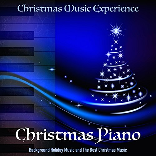 christmas piano background holiday music and the best christmas music - Best Christmas Music