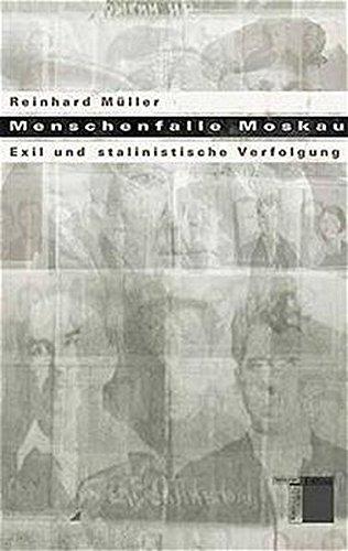 Menschenfalle Moskau. Exil und stalinistische Verfolgung