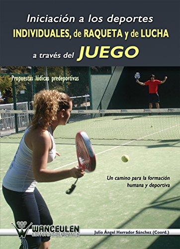 Iniciacion a los deportes individuales, de raqueta y de lucha a traves del juego: