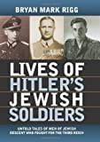 Lives of Hitler's Jewish Soldiers: Untold Tales of Men of Jewish Descent Who Fought for the Third Reich (Modern War Studies)