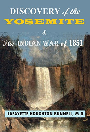 Discovery of the Yosemite and the Indian War of 1851 by Lafayette Houghton Bunnell