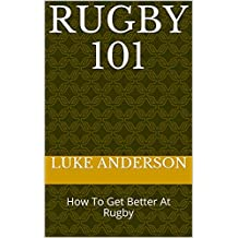 Rugby 101: How To Get Better At Rugby
