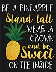 Be a Pineapple Stand Tall Wear a Crown and Be Sweet on the Inside: Motivational Notebook, Journal and Diary for Women and Girls with Cute Quote(8.5 x 11 Large)