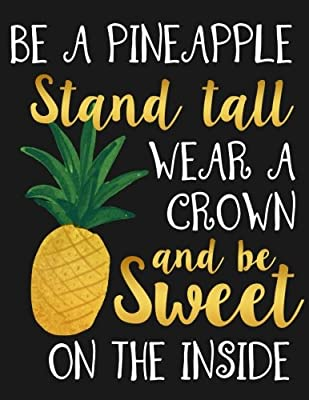 Be A Pineapple Stand Tall Wear A Crown And Be Sweet On The Inside Motivational Notebook Journal And Diary For Women And Girls With Cute Quote 8 5 X 11 Large Volume 2 Stay