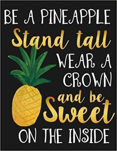 Be a Pineapple Stand Tall Wear a Crown and Be Sweet on the Inside Journal and Diary for Women and Girls with Cute Quote Motivational Notebook 8.5 x 11 Large