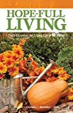 Hope-full Living: October, November, December 2018: Daily Devotions for Living Life to the Fullest (Hope-full Living: Daily Devotions for Living Life to the Fullest Book 7)