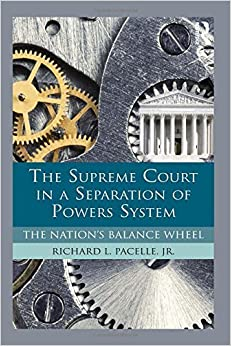 Book The Supreme Court in a Separation of Powers System: The Nation's Balance Wheel January 23, 2015