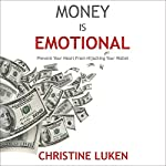 Money Is Emotional: Prevent Your Heart from Hijacking Your Wallet | Christine Luken