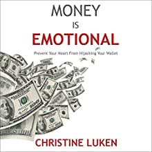 Money Is Emotional: Prevent Your Heart from Hijacking Your Wallet Audiobook by Christine Luken Narrated by Deborah Reeves