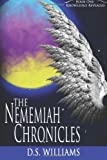 The Nememiah Chronicles - Knowledge Revealed, D Williams, 1481826700