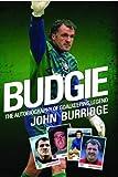 Budgie: The Autobiography of Goalkeeping Legend John Burridge