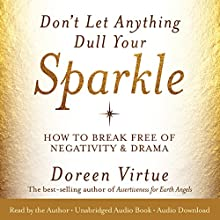 Don't Let Anything Dull Your Sparkle: How to Break Free of Negativity and Drama Audiobook by Doreen Virtue Narrated by Doreen Virtue