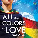 All the Colors of Love Audiobook by Jessica Freely Narrated by Paul Morey