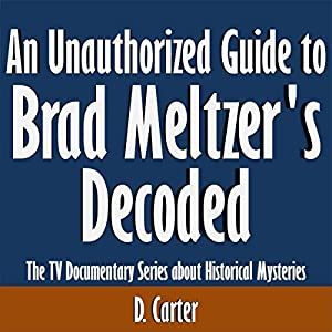 An Unauthorized Guide to Brad Meltzer's Decoded: The TV Documentary Series About Historical Mysteries Audiobook