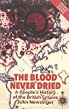 The Blood Never Dried: A People's History of the British Empire by John Newsinger (2013-04-18)