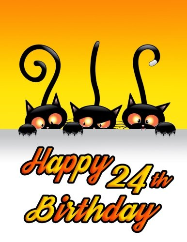 Happy 24th Birthday: Notebook, Journal, Diary, 185 Lined Pages, Birthday Gifts for 24 Year Old Men or Women, Best Friends, Cat Lovers, Animal Lovers, Halloween, Book Size 8 1/2