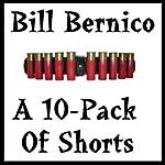 A Ten-Pack of Shorts   Bill Bernico