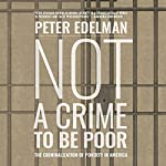 Not a Crime to Be Poor: The Criminalization of Poverty in America | Peter Edelman