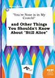 You're Nose Is in My Crotch! and Other Things You Shouldn't Know about Still Alice