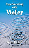 Experimenting with Water, Robert Gardner, 0486434001