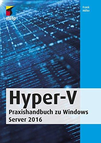 Hyper-V: Praxishandbuch zu Windows Server 2019 (mitp Professional) Taschenbuch – 31. Januar 2019 Frank Miller 3958455980 Betriebssystem (EDV) Internet / Programmierung