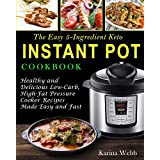 Die Easy 5-Ingredient Keto Instant Pot Cookbook: Healthy and Delicious Low-Carb, High-Fat Pressure Cooker Recipes Made Easy and Fast (Ketogenic Instant Pot)