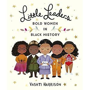 Little Leaders: Bold Women in Black HistoryPaperback – 31 Jan. 2019