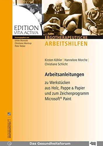 Arbeitsanleitungen: zu Werkstuecken aus Holz, Pappe & Papier und zum Zeichnprogramm Microsoft Paint (Edition Vita Activa - Ergotherapeutische Arbeitshilfen)