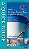A Quick Guide to Api 653 Certified Storage Tank Inspector Syllabus : Example Questions and Worked Answers, Matthews, Clifford, 1845697561