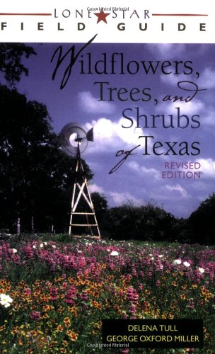 Lone Star Field Guide to Wildflowers, Trees, and Shrubs of Texas (Lone Star Field Guides)